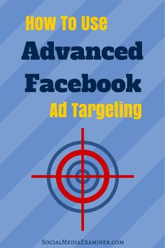 How to plan better Facebook ad campaigns with audience targeting. | Social Media Examiner