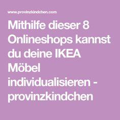 Mithilfe dieser 8 Onlineshops kannst du deine IKEA Möbel individualisieren - provinzkindchen