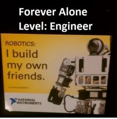 Forever Alone Level: Engineer