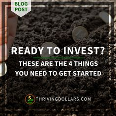 Ready to Invest? These Are The 4 Things You Need to Get Started | ThrivingDollars