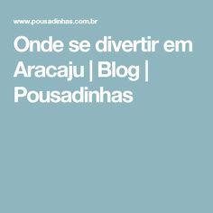 Onde se divertir em Aracaju   Blog   Pousadinhas