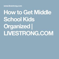 How to Get Middle School Kids Organized | LIVESTRONG.COM