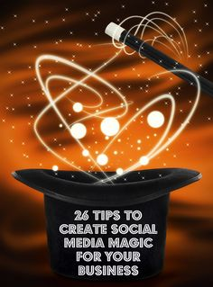 26 tips to create social media magic for your business