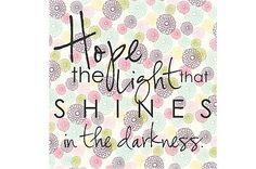 hope is the light that shines through are darkness times. Words Quotes, Wise Words, Me Quotes, Sayings, Hope Love, My Love, Hope Is The Thing With Feathers, Shine The Light, Child Loss