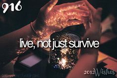Live, not just survive. (X)  And loving it