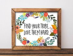 Tribe Printable Wall Art Find your tribe love them hard quote printable home decor quote printable dorm decor friends printable quote print Printable Quotes, Printable Wall Art, Find Your Friends, Hard Quotes, Spring Projects, Home Decor Quotes, Floral Wall Art, Online Print Shop, Blog Planner