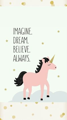 Imagine. Dream. Believe. Always.
