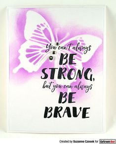 Card by Suzanne Czosek using Darkroom Door Be Brave Quote Stamp and Butterflies stencil Butterfly Stencil, Door Quotes, Brave Quotes, Butterflies, Stencils, Stamps, Dreams, Creative, Projects