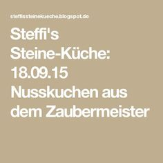 Steffi's Steine-Küche: 18.09.15 Nusskuchen aus dem Zaubermeister