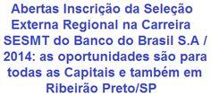 O Banco do Brasil S.A. torna aberto processo de Seleção Externa Regional que visa o provimento de 456 vagas e também formação de cadastro de reserva em cargos de graduação Médio/Técnico e Superior, no nível inicial da Carreira SESMT, que abrangerá todos os Estados Brasileiros e também Ribeirão Preto/SP. As remunerações podem chegar a R$ 8.707,19, além de diversos benefícios.  Leia mais:  http://apostilaseconcursosatuais.blogspot.com.br/2014/03/selecao-externa-regional-na-carreira.html