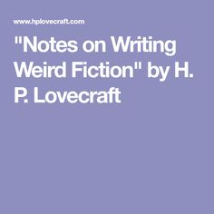 """""""Notes on Writing Weird Fiction"""" by H. P. Lovecraft"""