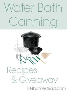 Water Bath Canning Recipes & Canning Kit Giveaway (ends 9/14) | The 104 Homestead