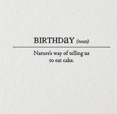 Birthday quotes: Not that you need an excuse for cake but if the dictionary says so Inside The love quotes Looking for love quotes? Top Rated Quotes Magazine & Repository we offer you top deals from around the world Happy Birthday Quotes, Birthday Messages, Happy Quotes, Birthday Cards, Birthday Tree, Happiness Quotes, Birthday Card Sayings, Men Birthday, Brother Birthday
