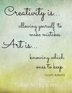 """""""Creativity is allowing yourself to make mistakes. Art is knowing which ones to keep"""" ~Scott Adams   FiberArtsy.com"""