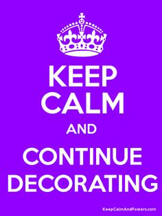 Keep Calm and CONTINUE DECORATING Poster