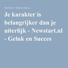 Je karakter is belangrijker dan je uiterlijk - Newstart.nl - Geluk en Succes