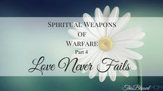 When being faced with the spiritual attacks of the enemy, we must respond with the love of The Lord. Learn about the mighty spiritual weapon of love.