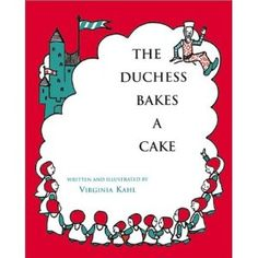 """The Duchess Bakes a Cake by Virginia Kahl     """"A long time ago there lived over the waters,  A Duchess, a Duke and their family of daughters.""""    Fondly remembered from my childhood library.  Recently bought from Amazon."""