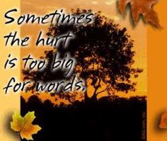 Sometimes the hurt is too big for words. Heritage Funeral Homes, Crematory and Memorial Parks, Arizona