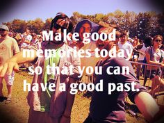 Make good memories today so that you can have a good past... #memory #quotes
