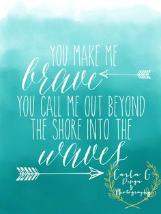 You Make Me Brave by CarlaGDesignandPhoto on Etsy Quotable Quotes, Bible Quotes, Me Quotes, Qoutes, Cool Words, Wise Words, Be Brave Tattoo, Encouragement, How He Loves Us