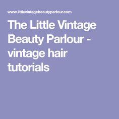 The Little Vintage Beauty Parlour - vintage hair tutorials