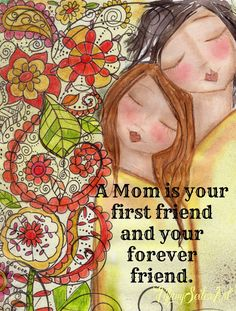 A MOM is your first friend. Art CARD or ART Print. ~Mother's Day design~