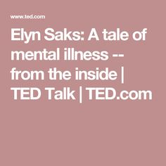 Elyn Saks: A tale of mental illness -- from the inside | TED Talk | TED.com