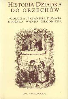 Historia Dziadka do Orzechów, Wanda Młodnicka wg. Aleksandra Dumasa, Oficyna Sopocka, 1991, http://www.antykwariat.nepo.pl/historia-dziadka-do-orzechow-p-1235.html