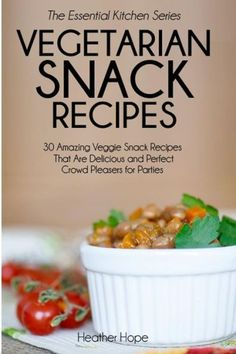Baby food recipes the essential kitchen series book 172 by sophia vegetarian snack recipes 30 amazing veggie snack recipes that are delicious and perfect crowd pleas forumfinder Gallery