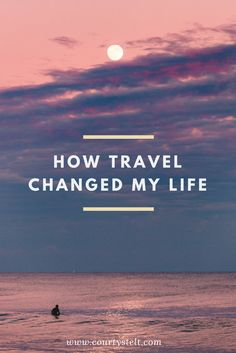 How has travel changed my life? Find out at courtystelt.com!