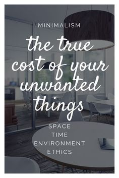 Minimalism Series. The true cost of your unwanted things.