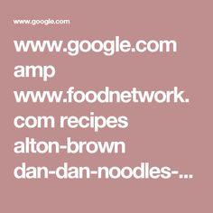 www.google.com amp www.foodnetwork.com recipes alton-brown dan-dan-noodles-recipe.amp
