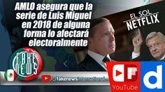 AMLO asegura que la serie de Luis Miguel en 2018 de alguna forma lo afec...https://igg.me/at/FakeNEWS/x/16643782