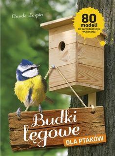 Budki lęgowe dla ptaków. 80 modeli do samodzielnego wykonania - Multicobooks.pl