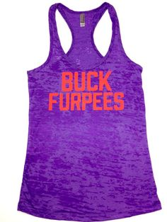 Buck Furpees. I love these workout tanks! Fun colors and fun sayings! For crossfitters, runners, weightlifters, triathletes, and the average workout diva. So cute! I want one of each :)