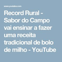 Record Rural - Sabor do Campo vai ensinar a fazer uma receita tradicional de bolo de milho - YouTube
