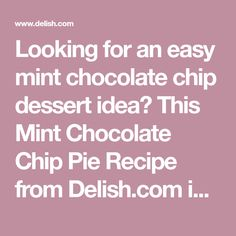 Looking for an easy mint chocolate chip dessert idea? This Mint Chocolate Chip Pie Recipe from Delish.com is the best.