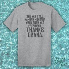 Funny Obama shirt - She Was Still Hannah Montana... - Limpin' Larry's T-shirt Shop