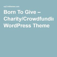 Born To Give – Charity/Crowdfunding WordPress Theme