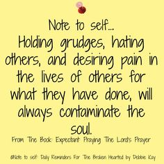 Note to self… Holding grudges, hating others, and desiring pain in the lives of others for what they have done, will always contaminate the soul. From The Book: Expectant: Praying The Lord&#8… Holding Grudges Quotes, Grudge Quotes, Faith Quotes, Bible Quotes, Godly Quotes, Sign Quotes, Bible Scriptures, Qoutes, Meaningful Quotes