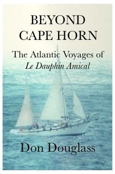 """Read """"Beyond Cape Horn The Atlantic Voyages of Le Dauphin Amical"""" by Don Douglass available from Rakuten Kobo. Beyond Cape Horn: The Atlantic Voyages of Le Dauphin Amical recounts the voyages of the ketch Le Dauphin Amica. Panama Canal, Return To Work, Atlantic Ocean, Nonfiction, Adventure Travel, Sailing, Audiobooks, This Book, Ebooks"""