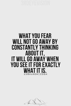 There is no such thing as Fear, only fearful thoughts.
