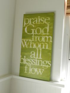 praise God from whom all blessings flow - moss green - 10x20 - hand painted canvas sign - word art - typography - doxology. $48.00, via Etsy.