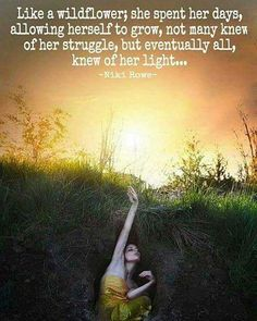 Like a wildflower; she spent her days, allowing herself to grow, not many knew of her struggle, but eventually all, knew of her light. Sacred Feminine, Divine Feminine, Feminine Energy, Woman Quotes, Me Quotes, Wild Women Quotes, Qoutes, Queen Quotes, Daily Quotes