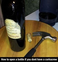 Yes! Finally when I forget the cork screw, bc you know there will be a hammer and nail around!
