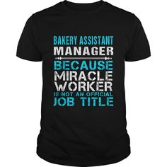 Bakery Assistant Manager Because Freaking Miracle Worker Isn't An Official Job Title T Shirt, Hoodie Bakery Manager