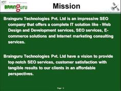 Brainguru Technologies Pvt. Ltd is an impressive SEO company that offers a complete IT solution like - Web Design and Development services, SEO services, E-commerce solutions and Internet marketing consulting services.