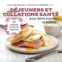 Déjeuners et collations santé pour dents sucrées... et salées! : 50 recettes à base de légumes / Annick De Celles, Andréanne Martin. Éditions Trécarré (4)