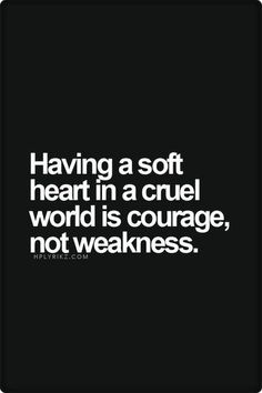 Having a soft heart in a cruel world is courage, not weakness // words to live by, inspiration, motivation Best Inspirational Quotes, Great Quotes, Quotes To Live By, Change Quotes, Best Quotes For Girls, Quotes On Hope, Dear Self Quotes, Changes In Life Quotes, Second Best Quotes
